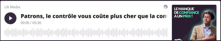 """""""Patrons, le contrôle vous coûte plus cher que la confiance"""" : notre podcast avec Lik Media (5'30)"""